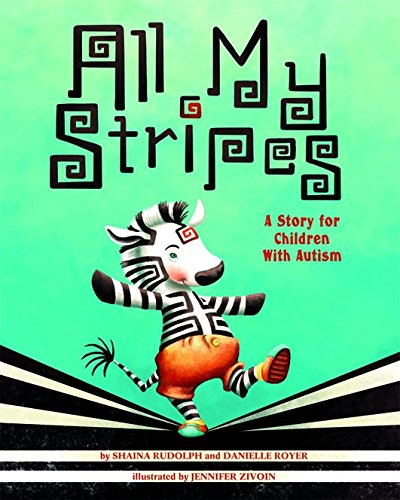 All My Stripes: A Story for Children With Autism by Shaina Rudolph (Author), Danielle Royer (Author), Jennifer Zivoin (Illustrator)