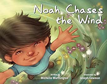 Noah Chases the Wind Hardcover – by Michelle Worthington (Author), Joseph Cowman (Illustrator)