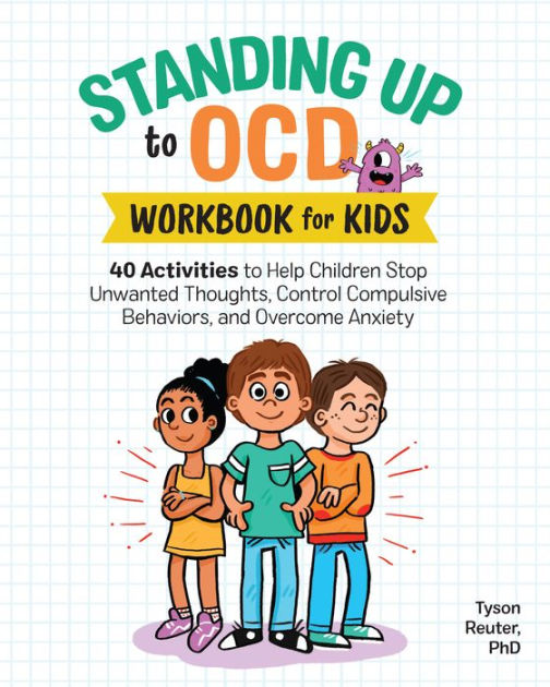 Standing Up to OCD Workbook For Kids by Tyson Reuter PhD (Author) (for older kids)