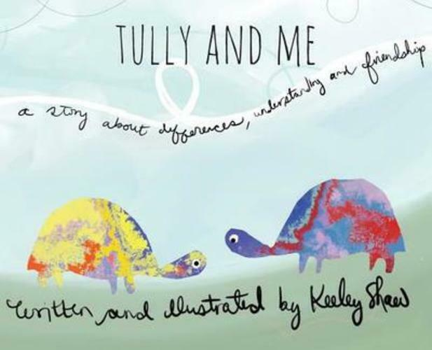 Tully and Me: A Book about differences, understanding, and friendship Paperback by Keeley A Shaw (Author)